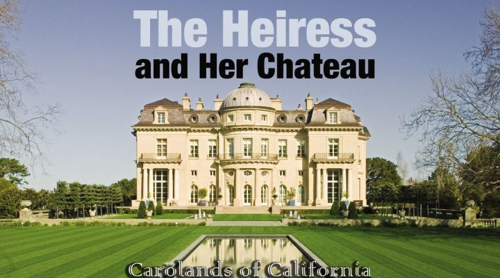 The Heiress and Her Chateau: Carolands of California   – Trailer – Millionaire homes – HomesGoFast.com